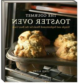 Gourmet Toaster Oven Simple and Sophisticated Meals for the
