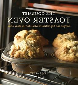 The Gourmet Toaster Oven: Simple And Sophisticated Meals For